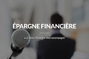 Épargne Financière :  la Caisse d'Epargne vous accompagne